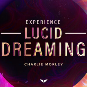 Experience Lucid Dreaming - Charlie Morley