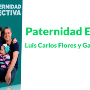 Paternidad Efectiva – Luis Carlos Flores y Gaby Gonzalez