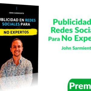 Publicidad en Redes Sociales Para No Expertos – John Sarmiento
