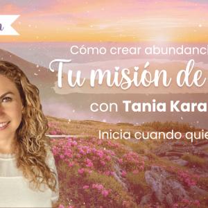 Como Crear Abundancia con tu Misión de Vida – Tania Karam